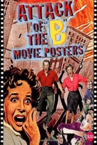 Attack of the B Movie Posters (Illustrated History of Movies Through Posters)